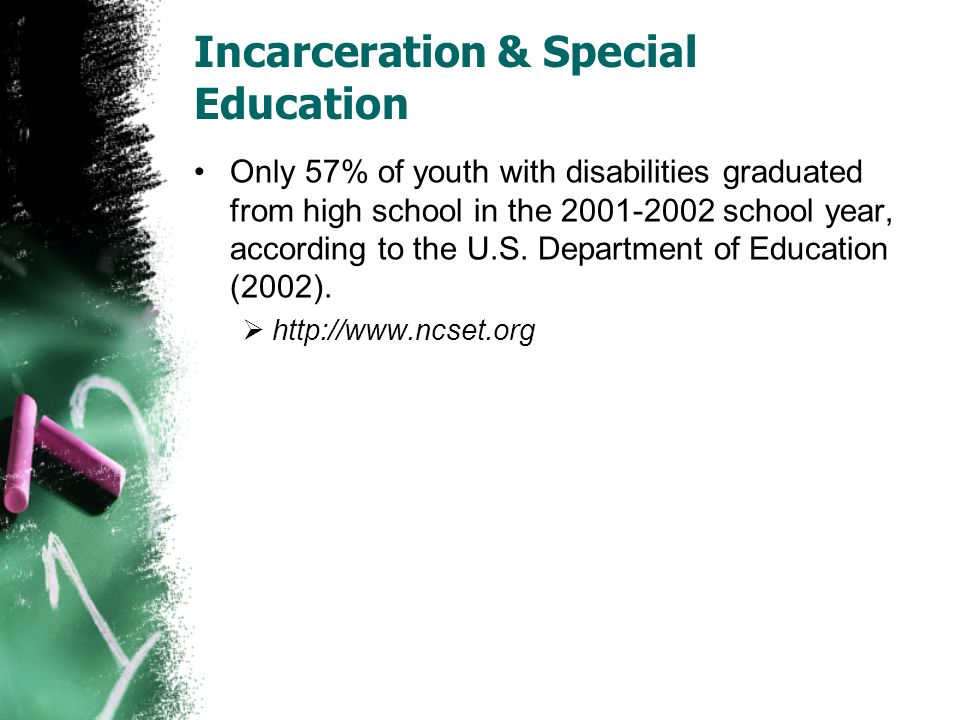 Incarceration & Special Education Only 57% of youth with disabilities graduated from high school in the 2001-2002 school year, according to the U.S.