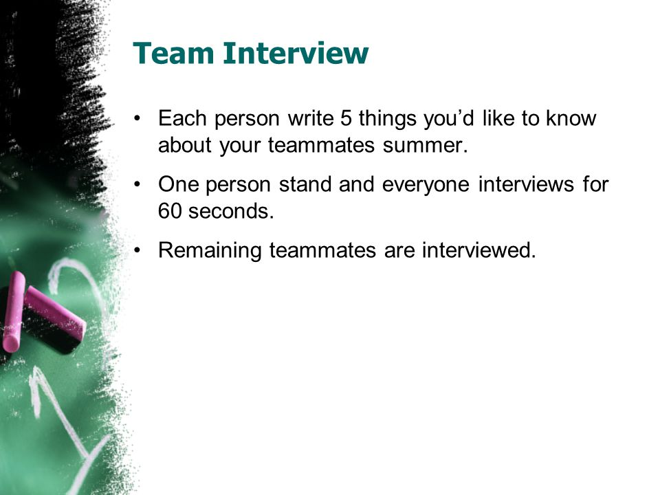 Team Interview Each person write 5 things you'd like to know about your teammates summer.
