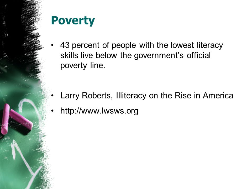 Poverty 43 percent of people with the lowest literacy skills live below the government's official poverty line.
