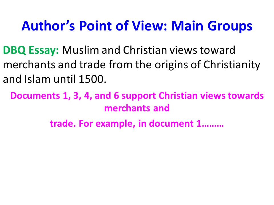 Author's Point of View: Groups Within Groups DBQ Essay: Muslim and Christian views toward merchants and trade from the origins of Christianity and Islam until 1500.