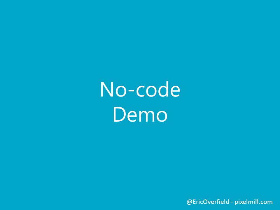 No-code Demo @EricOverfield - pixelmill.com