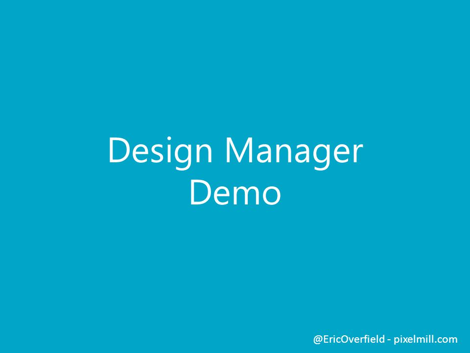 Design Manager Demo @EricOverfield - pixelmill.com