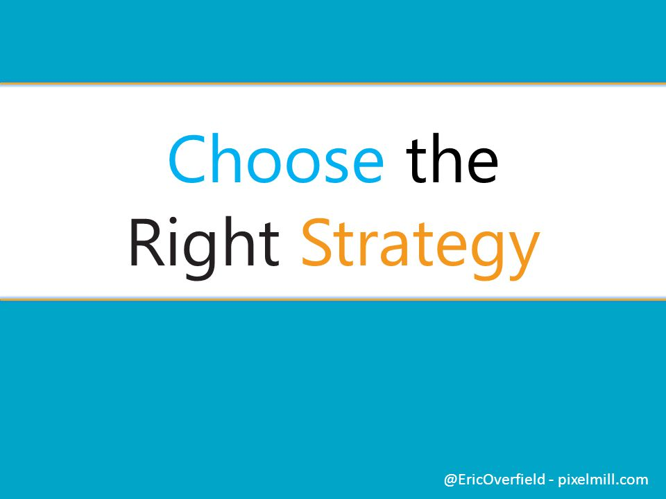 Choose the Right Strategy @EricOverfield - pixelmill.com