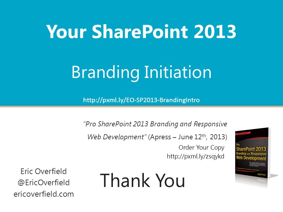 "Eric Overfield @EricOverfield ericoverfield.com Thank You Branding Initiation Your SharePoint 2013 Order Your Copy http://pxml.ly/zsqykd ""Pro SharePoi"