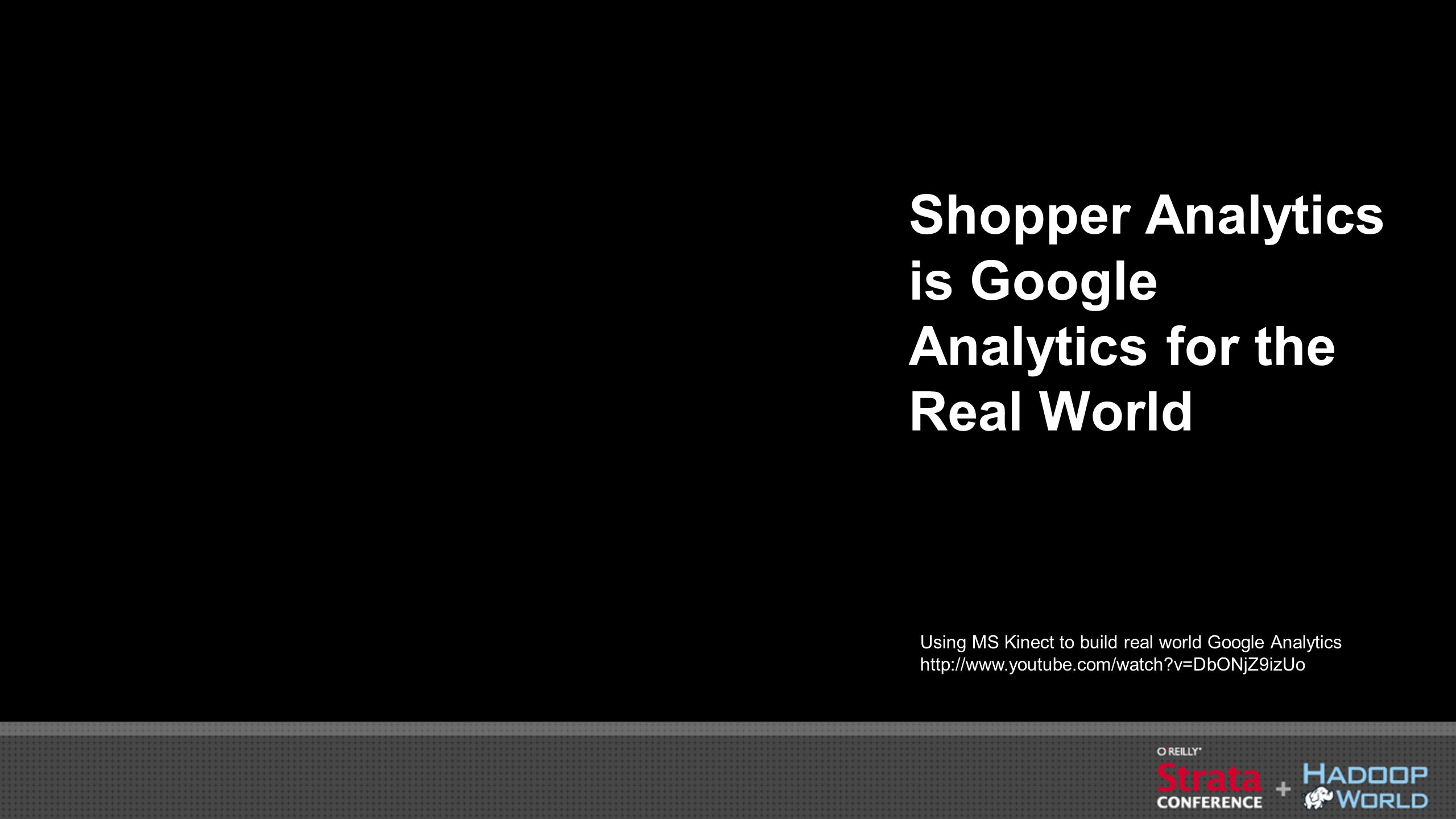 Shopper Analytics is Google Analytics for the Real World Using MS Kinect to build real world Google Analytics http://www.youtube.com/watch?v=DbONjZ9izUo