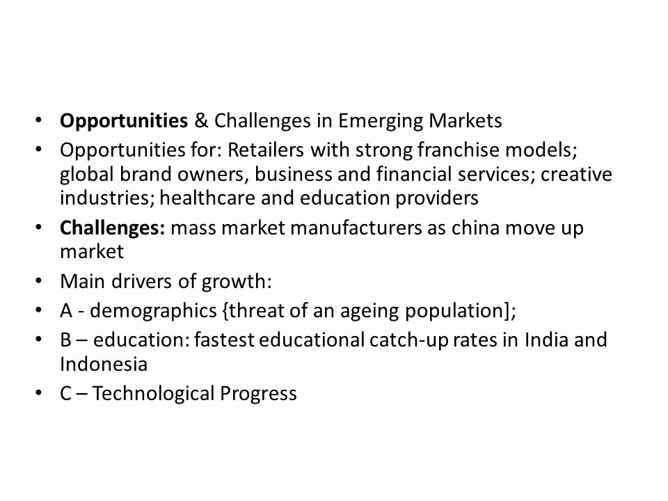 Opportunities & Challenges in Emerging Markets Opportunities for: Retailers with strong franchise models; global brand owners, business and financial