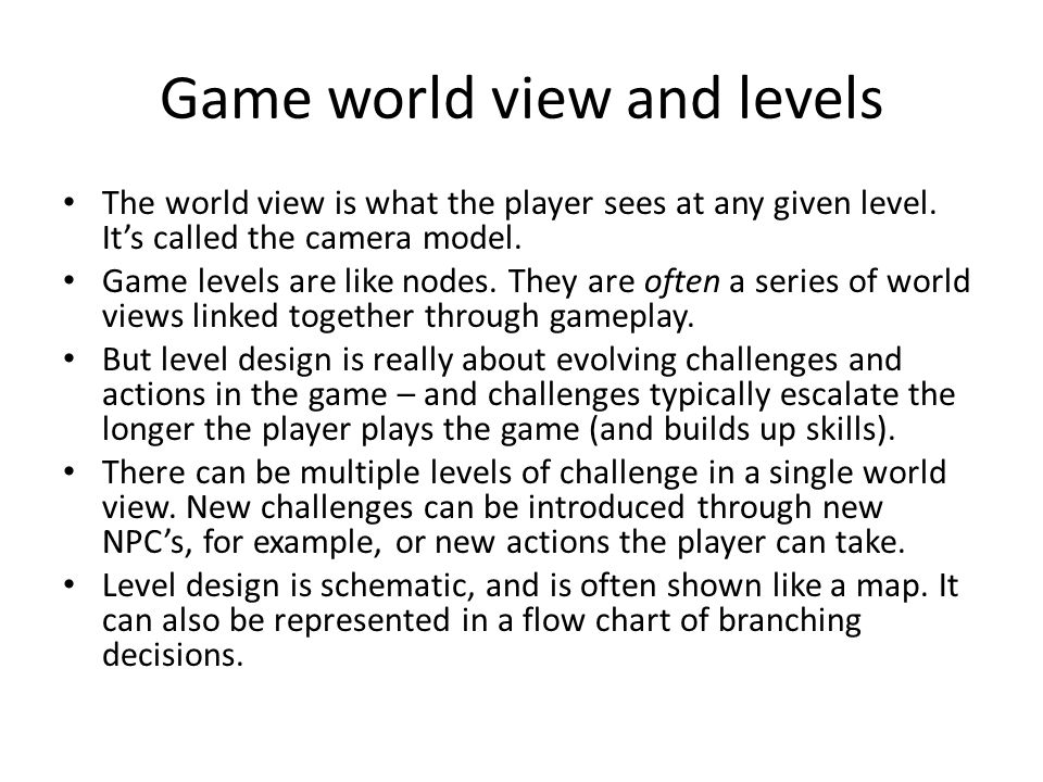 Game world view and levels The world view is what the player sees at any given level.