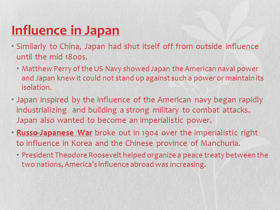 Influence in Japan Similarly to China, Japan had shut itself off from outside influence until the mid 1800s.
