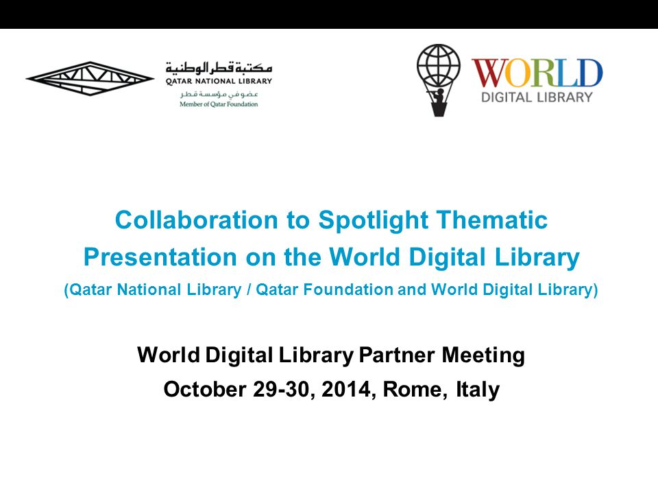 World Digital Library www.wdl.org OSI | WEB SERVICES  2009: The Qatar Foundation, and later the Qatar National Library, and the Library of Congress signed a cooperative agreement to help develop the World Digital Library.