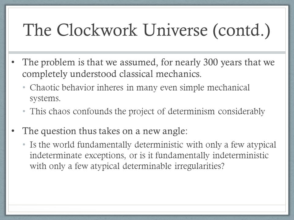 The Clockwork Universe (contd.) The problem is that we assumed, for nearly 300 years that we completely understood classical mechanics. Chaotic behavi