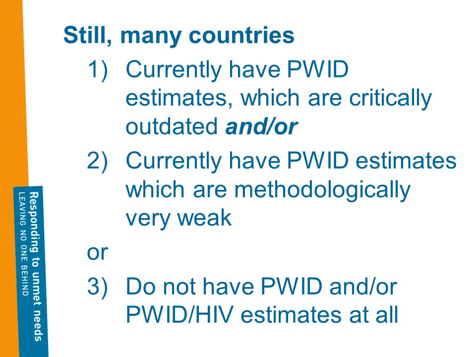Still, many countries 1)Currently have PWID estimates, which are critically outdated and/or 2)Currently have PWID estimates which are methodologically