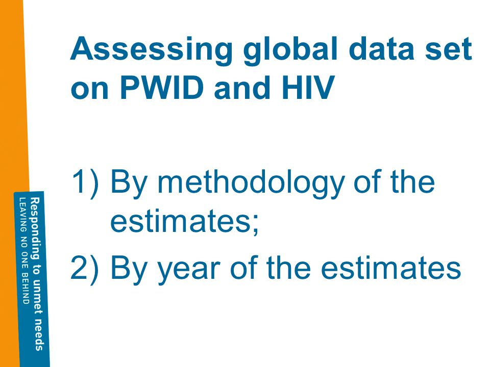 Still, many countries 1)Currently have PWID estimates, which are critically outdated and/or 2)Currently have PWID estimates which are methodologically very weak or 3)Do not have PWID and/or PWID/HIV estimates at all