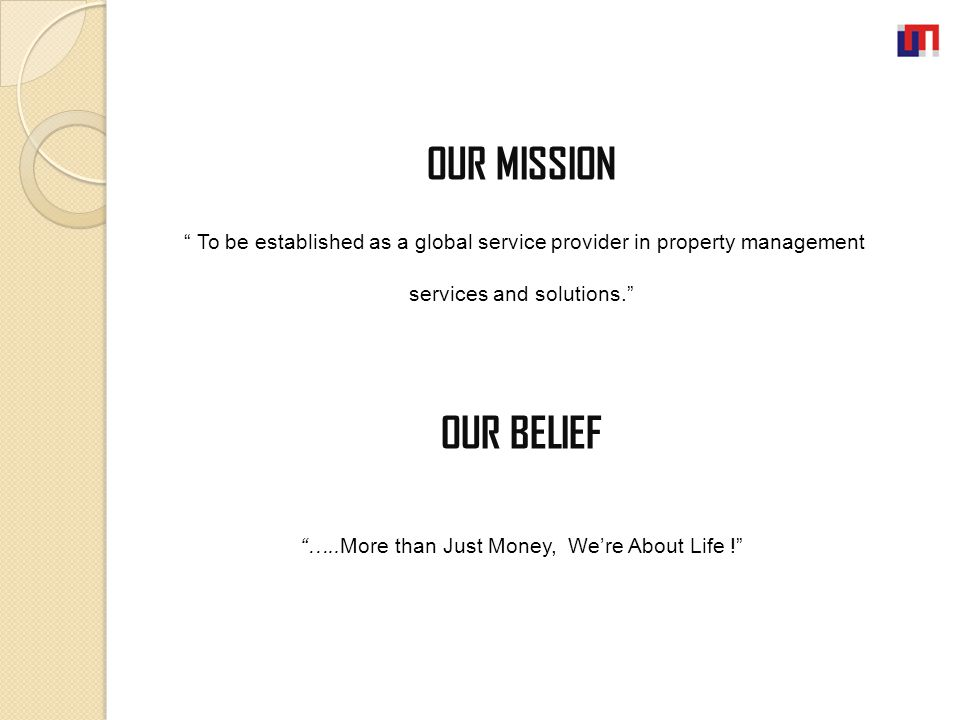 """OUR MISSION """" To be established as a global service provider in property management services and solutions."""" OUR BELIEF """"…..More than Just Money, We'r"""