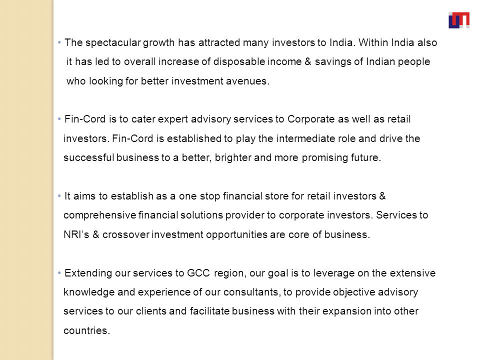 The spectacular growth has attracted many investors to India. Within India also it has led to overall increase of disposable income & savings of India