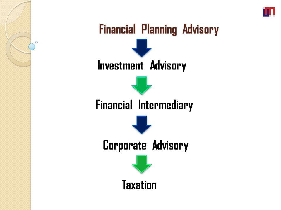 Investment Advisory Financial Intermediary Corporate Advisory Taxation Financial Planning Advisory Financial Planning Advisory