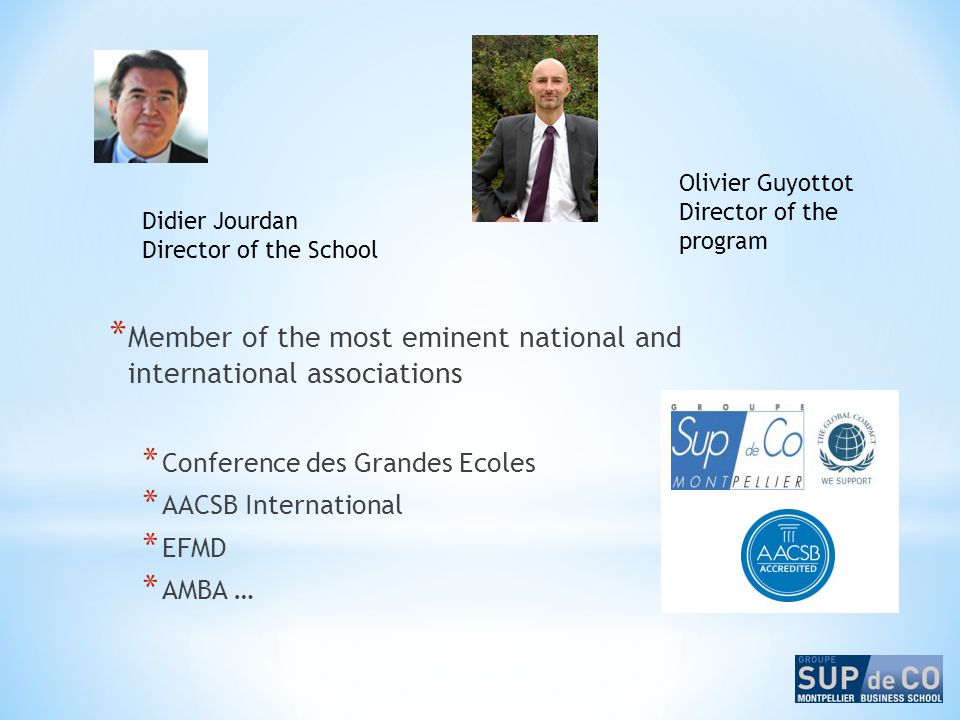 * Member of the most eminent national and international associations * Conference des Grandes Ecoles * AACSB International * EFMD * AMBA … Didier Jour
