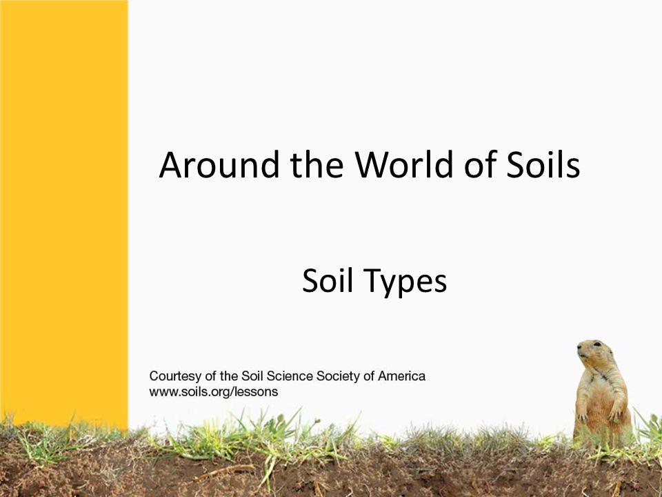 Around the World of Soils Soil Types