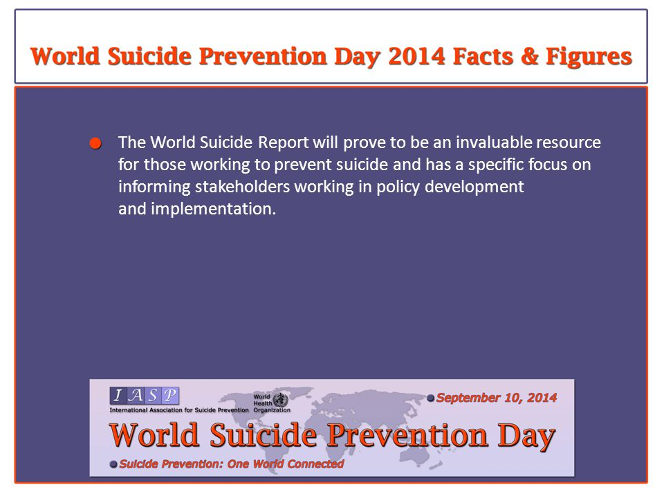 The World Suicide Report will prove to be an invaluable resource for those working to prevent suicide and has a specific focus on informing stakeholders working in policy development and implementation.