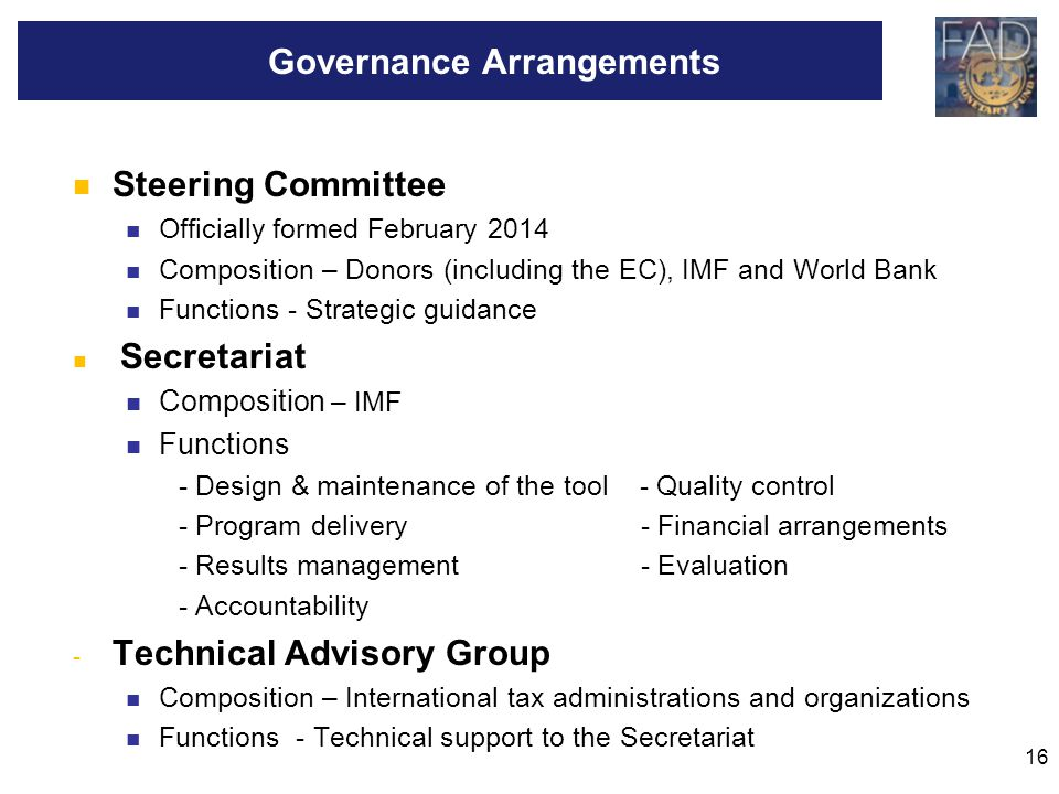 16 Steering Committee Officially formed February 2014 Composition – Donors (including the EC), IMF and World Bank Functions - Strategic guidance Secre