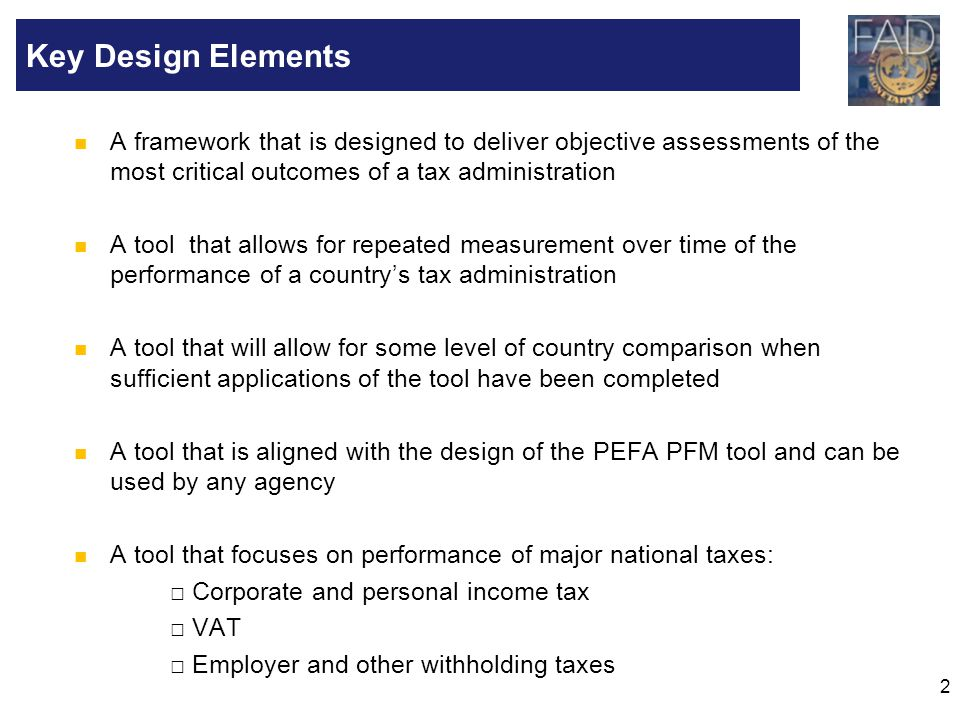 2 A framework that is designed to deliver objective assessments of the most critical outcomes of a tax administration A tool that allows for repeated