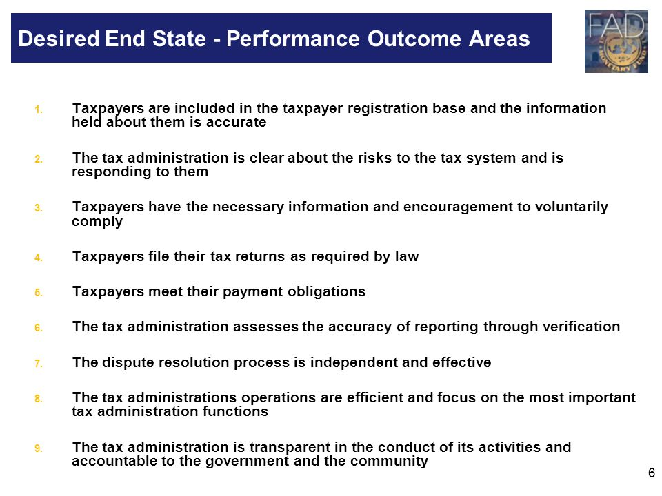 6 1. Taxpayers are included in the taxpayer registration base and the information held about them is accurate 2. The tax administration is clear about