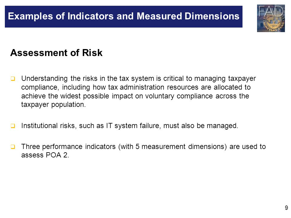 9 Assessment of Risk  Understanding the risks in the tax system is critical to managing taxpayer compliance, including how tax administration resourc