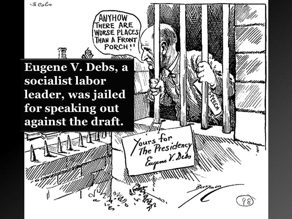 Eugene V. Debs, a socialist labor leader, was jailed for speaking out against the draft.