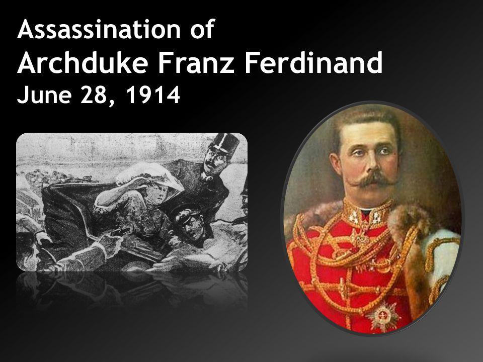 Assassination of Archduke Franz Ferdinand June 28, 1914