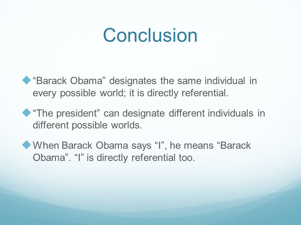 """Conclusion  """"Barack Obama"""" designates the same individual in every possible world; it is directly referential.  """"The president"""" can designate differ"""