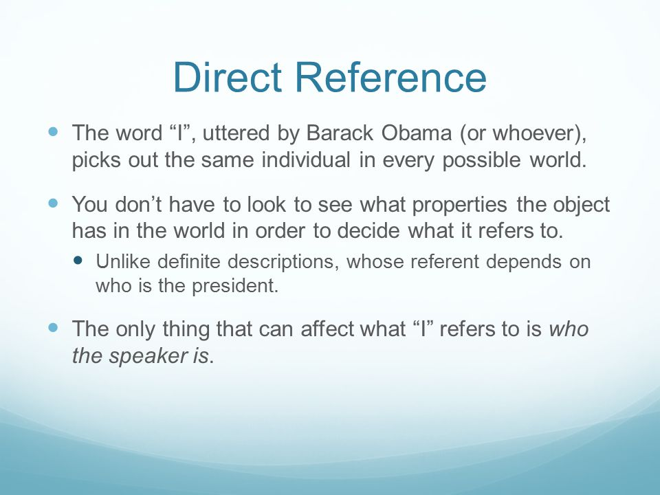 """Direct Reference The word """"I"""", uttered by Barack Obama (or whoever), picks out the same individual in every possible world. You don't have to look to"""