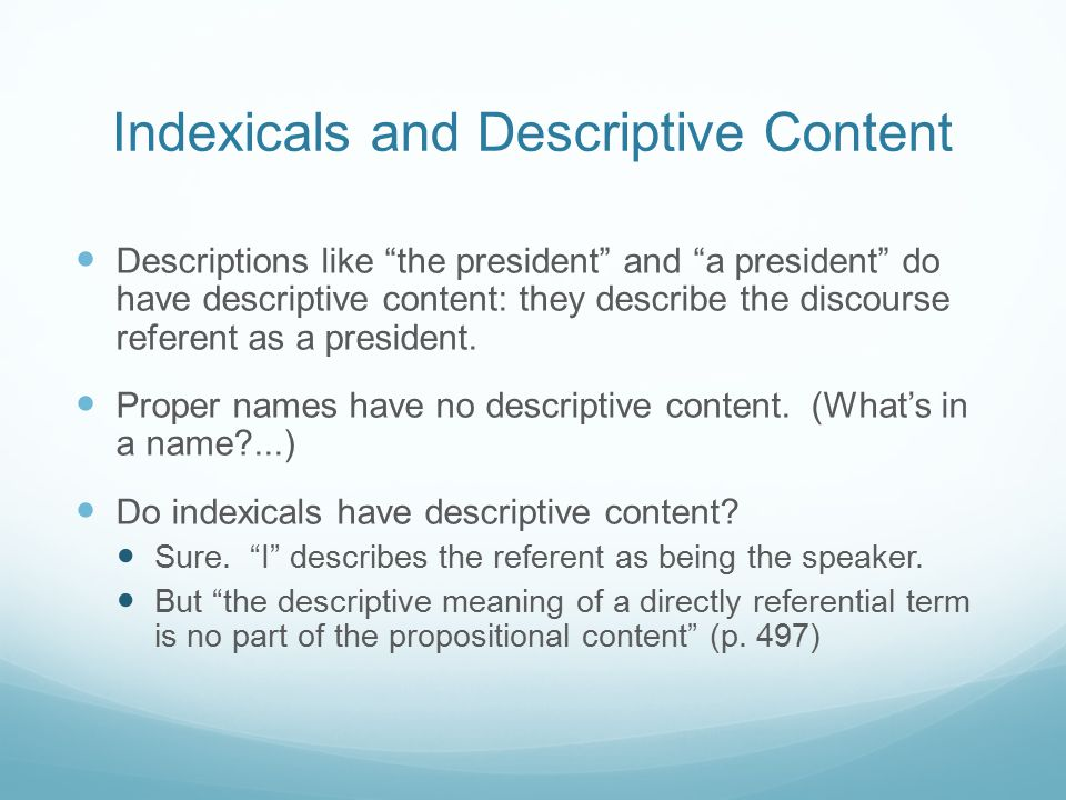"""Indexicals and Descriptive Content Descriptions like """"the president"""" and """"a president"""" do have descriptive content: they describe the discourse refere"""