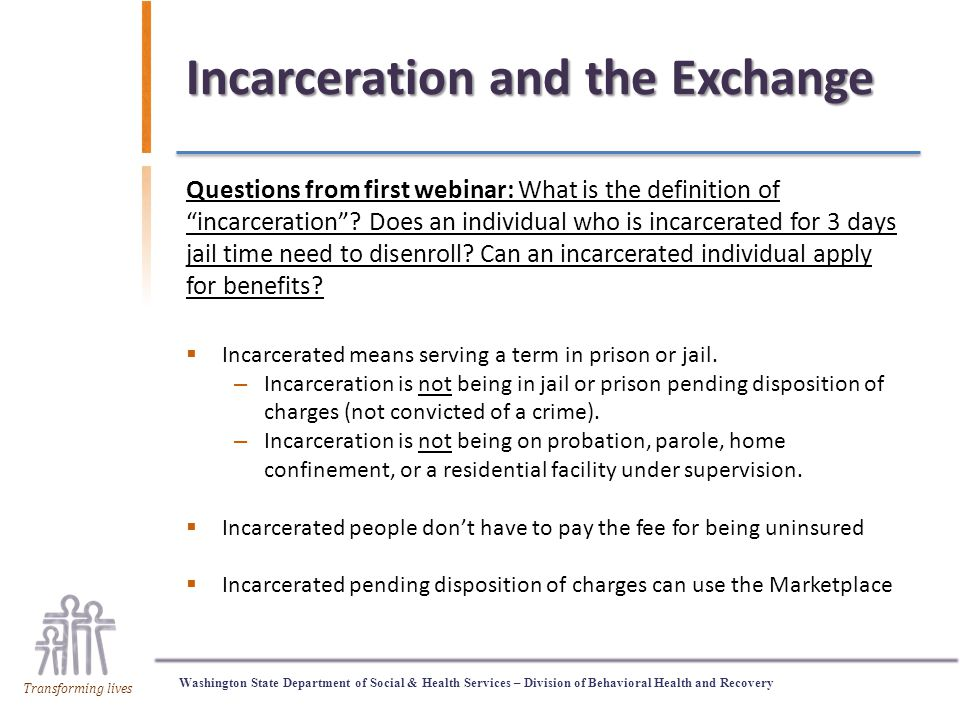 Washington State Department of Social & Health Services – Division of Behavioral Health and Recovery Transforming lives Incarceration and the Exchange Questions from first webinar: What is the definition of incarceration .