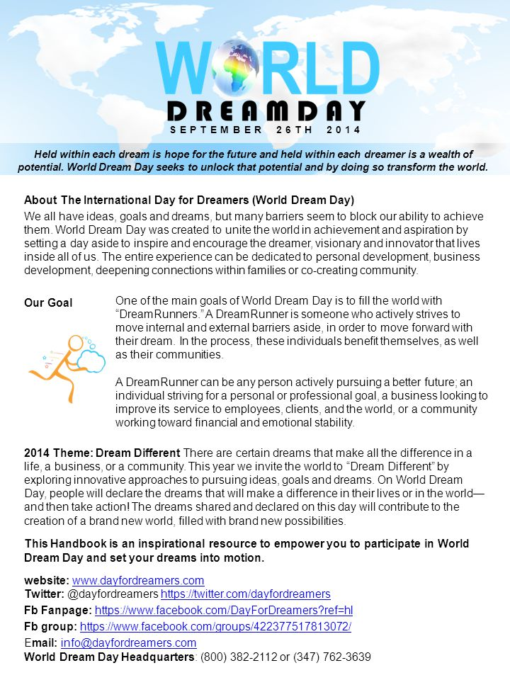 About The International Day for Dreamers (World Dream Day) We all have ideas, goals and dreams, but many barriers seem to block our ability to achieve them.