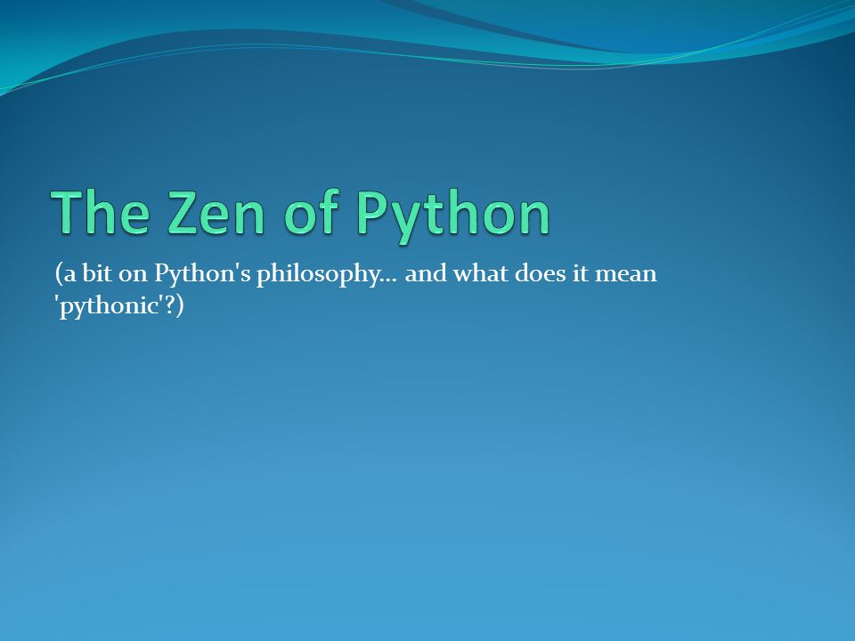 (a bit on Python s philosophy... and what does it mean pythonic ?)