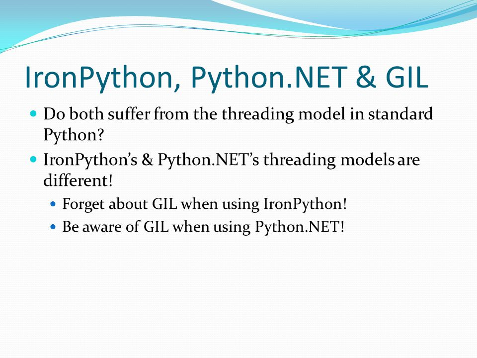 IronPython, Python.NET & GIL Do both suffer from the threading model in standard Python.