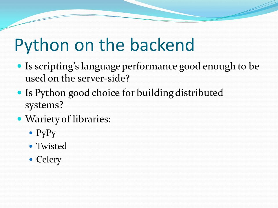 Python on the backend Is scripting's language performance good enough to be used on the server-side.