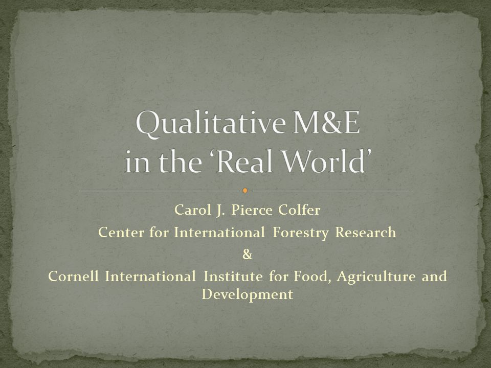 Carol J. Pierce Colfer Center for International Forestry Research & Cornell International Institute for Food, Agriculture and Development