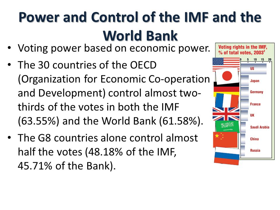 Power and Control of the IMF and the World Bank Voting power based on economic power.