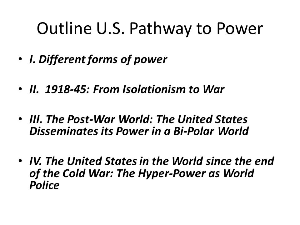 Outline U.S.Pathway to Power I. Different forms of power II.