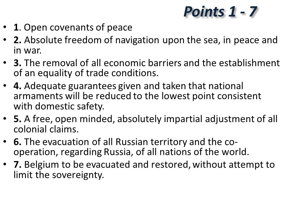 1.Open covenants of peace 2. Absolute freedom of navigation upon the sea, in peace and in war.