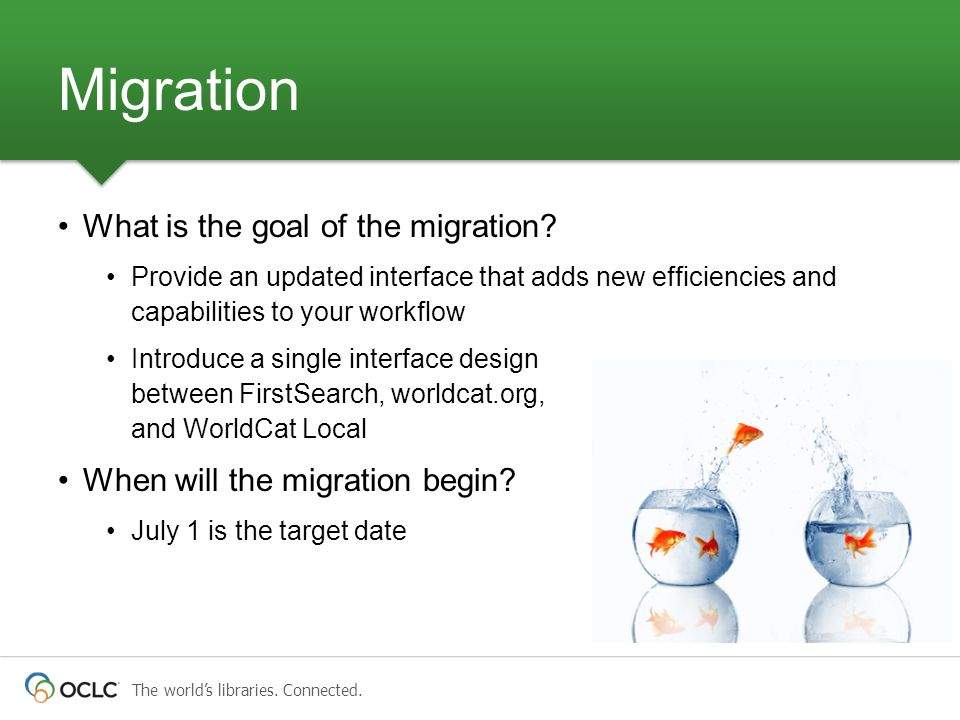 The world's libraries. Connected. What is the goal of the migration? Provide an updated interface that adds new efficiencies and capabilities to your