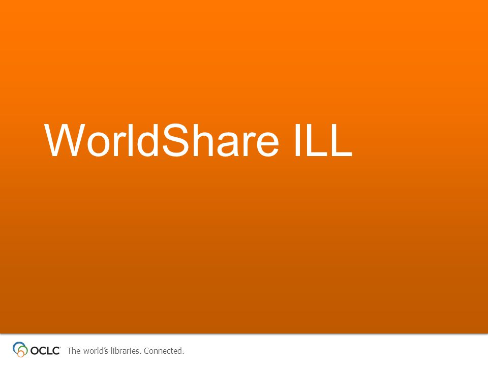 The world's libraries. Connected. WorldShare ILL