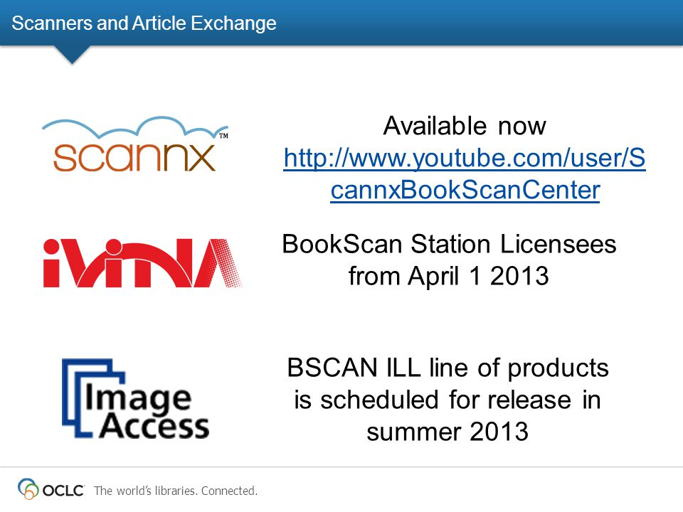 The world's libraries. Connected. Scanners and Article Exchange BookScan Station Licensees from April 1 2013 BSCAN ILL line of products is scheduled f
