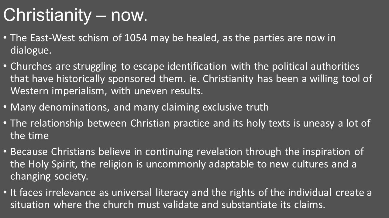 Christianity – now. The East-West schism of 1054 may be healed, as the parties are now in dialogue.