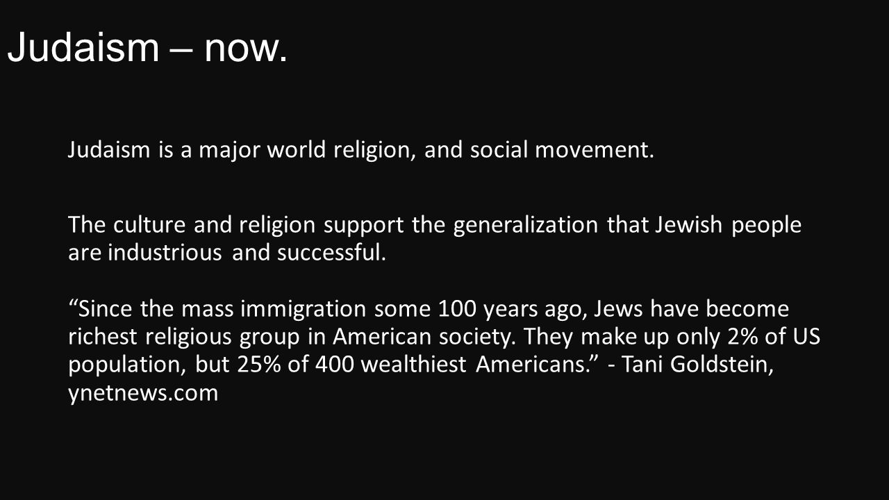 Judaism – now. Judaism is a major world religion, and social movement.