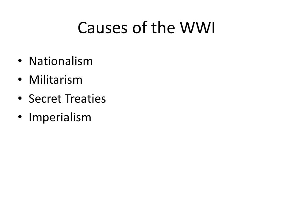 Causes of the WWI Nationalism Militarism Secret Treaties Imperialism
