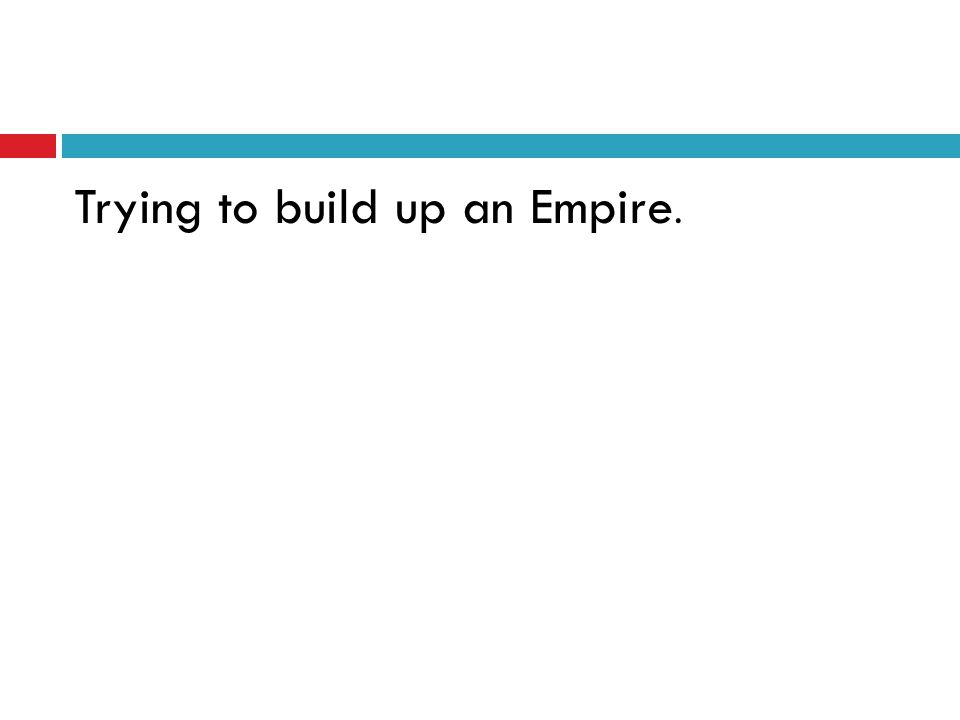 Trying to build up an Empire.
