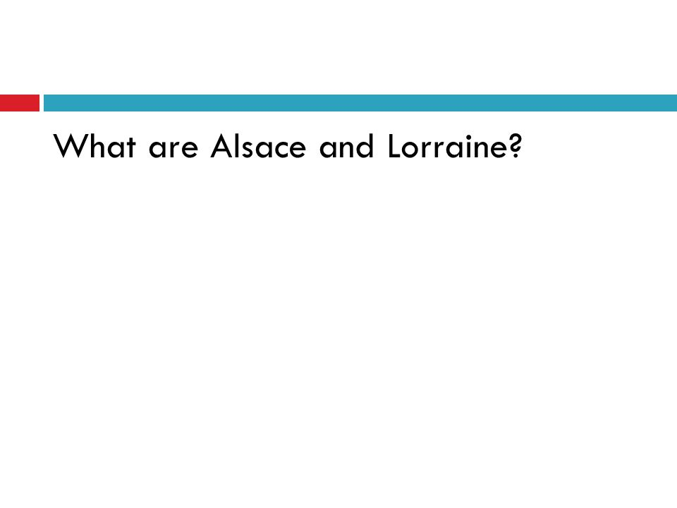 What are Alsace and Lorraine?