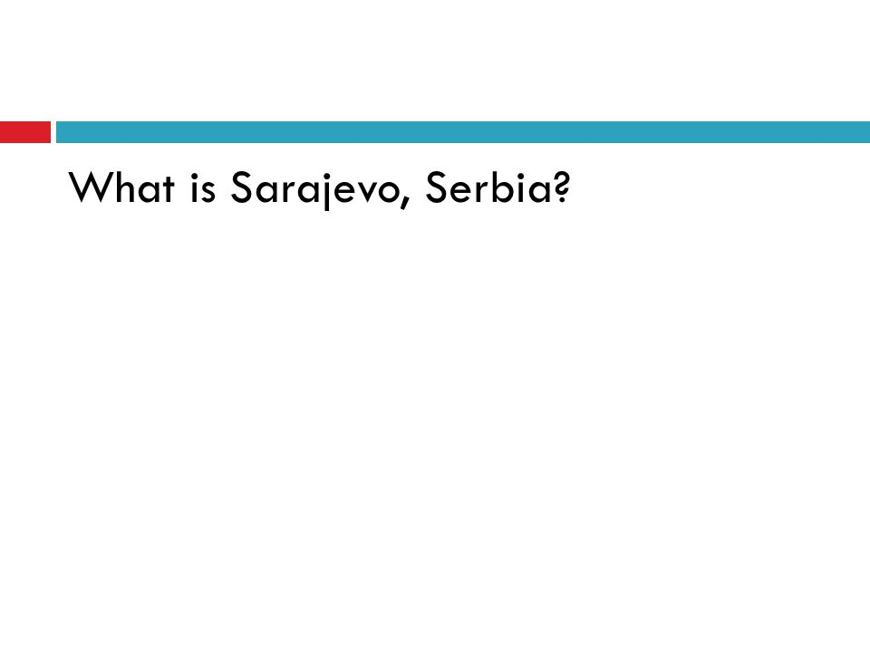 What is Sarajevo, Serbia?
