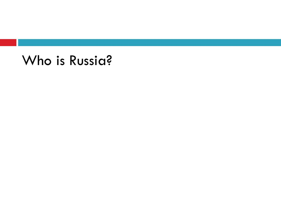 Who is Russia?